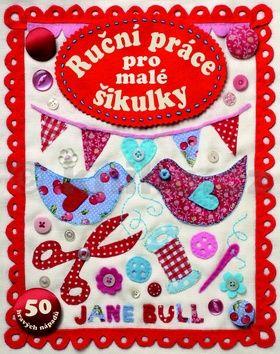 Jane Bull: Ruční práce pro malé šikulky - 50 hravých nápadů cena od 236 Kč