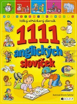 Antonín Šplíchal: 1111 anglických slovíček - Velký obrázkový slovník cena od 100 Kč