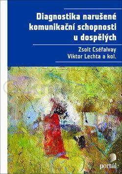 Viktor Lechta, Zsolt Cséfalvay: Diagnostika narušené komunikační schopnosti u dospělých cena od 344 Kč