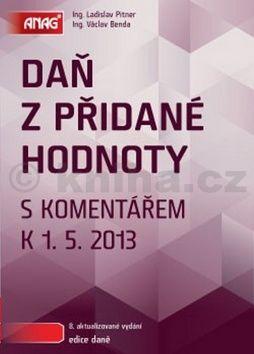 Ladislav Pitner Daň z přidané hodnoty s komentářem k 1. 5. 2013 cena od 467 Kč