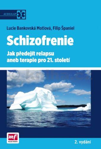 Lucie Bankovská Motlová, Filip Španiel: Schizofrenie – Jak předejít relapsu aneb terapie pro 21. století cena od 231 Kč