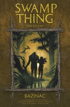 Alan Moore: Swamp Thing - Bažináč 6 - Shledání cena od 335 Kč