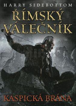 Harry Sidebottom: Římský válečník - Kaspická brána cena od 195 Kč