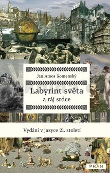 Jan Amos Komenský: Labyrint světa a ráj srdce v jazyce 21. století cena od 312 Kč