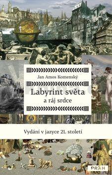 Jan Amos Komenský: Labyrint světa a ráj srdce cena od 264 Kč