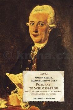 Martin Halata, Dagmar Lieblová: Pozdrav ze Schlossbergu - Paměti Josefa Rudolpha z Wartburgu, syna hradního inspektora cena od 228 Kč