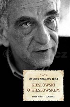 Danuta Stoková: Kieślowski o Kieślowském cena od 239 Kč