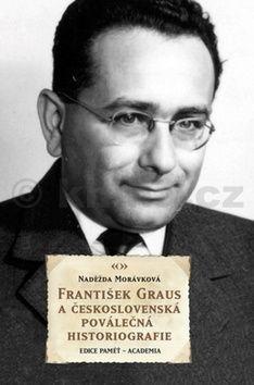 Naděžda Morávková: František Graus a československá poválečná historiografie cena od 286 Kč
