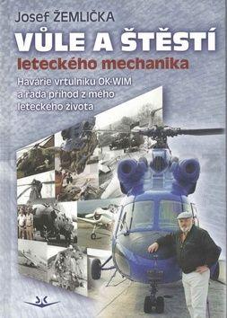 Josef Žemlička: Vůle a štěstí leteckého mechanika cena od 172 Kč