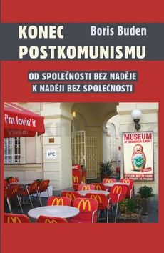 Boris Buden: Konec postkomunismu - Od společnosti bez naděje k naději bez společnosti cena od 181 Kč