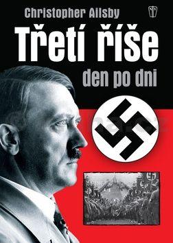 Christopher Ailsby: Třetí říše den po dni - 2. vydání cena od 127 Kč