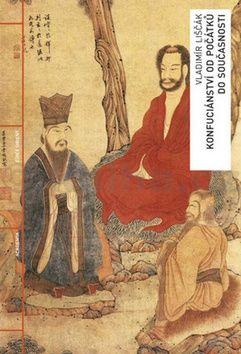 Vladimír Liščák: Konfuciánství od počátků do současnosti cena od 428 Kč
