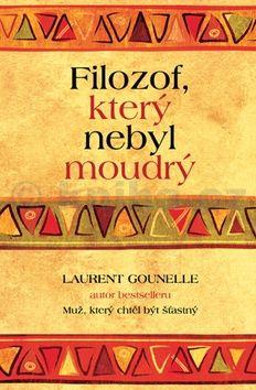 Laurent Gounelle: Filozof, který nebyl moudrý cena od 146 Kč