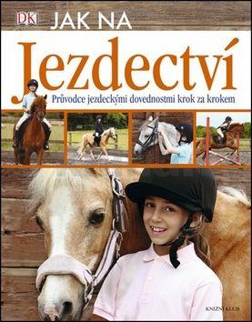Caroline Stampsová: Jak na jezdectví - Průvodce jezdeckými dovednostmi krok za krokem cena od 223 Kč