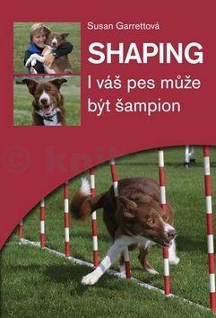 Susan Garrett: Shaping - I váš pes může být šampion cena od 189 Kč