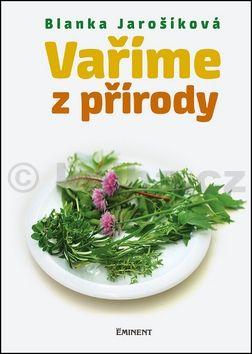 Blanka Jarošíková: Vaříme z přírody cena od 211 Kč