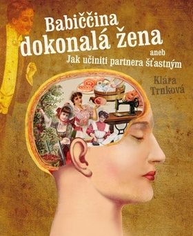 Klára Trnková: Babiččina dokonalá žena aneb Jak učiniti partnera šťastným cena od 79 Kč