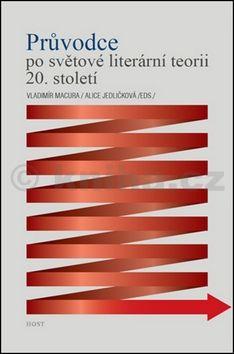 Alice Jedličková, Macura Vladdimír: Průvodce po světové literární teorii 20. století cena od 358 Kč