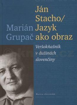 Marián Grupač: Ján Stacho/Jazyk ako obraz