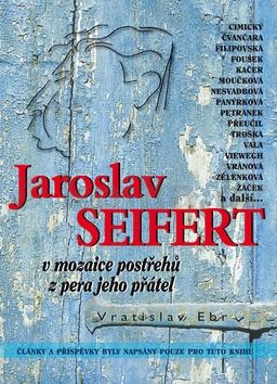 Vratislav Ebr: Jaroslav Seifert v mozaice postřehů z pera jeho přátel cena od 111 Kč