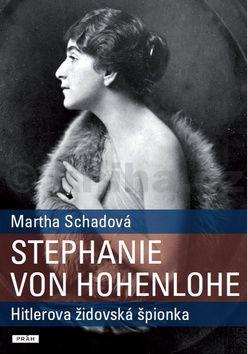 Martha Schad: Stephanie von Hohenlohe - Hitlerova židovská špionka cena od 279 Kč