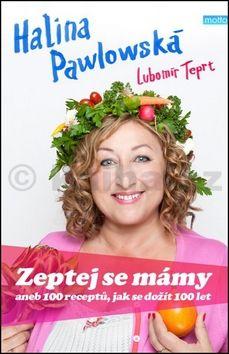 Lubomír Teprt, Halina Pawlowská: Zeptej se mámy aneb 100 receptů, jak se dožít 100 let cena od 182 Kč
