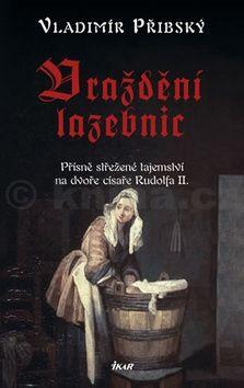Vladimír Přibský: Vraždění lazebnic - Přísně střežené tajemství na dvoře císaře Rudolfa II. cena od 146 Kč