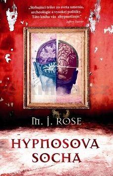 M. J. Rose: Hypnosova socha cena od 277 Kč