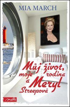 Mia March: Můj život, moje rodina a Meryl Streepová cena od 203 Kč