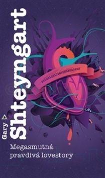 Gary Shteyngart: Megasmutná pravdivá lovestory cena od 242 Kč