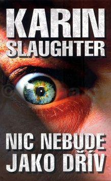 Karin Slaughter: Nic nebude jako dřív - 2. vydání cena od 79 Kč