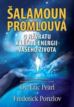 Eric Pearl, Frederick Ponzlov: Šalamoun promlouvá - O návratu k léčivé energii vašeho života cena od 190 Kč