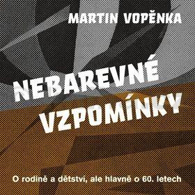 Martin Vopěnka: Nebarevné vzpomínky - O rodičích a dětství, ale hlavně o 60. letech. cena od 159 Kč