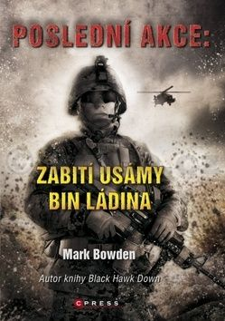 Mark Bowden: Poslední akce: Zabití Usámy bin Ládina cena od 237 Kč