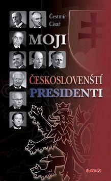 Čestmír Císař: Moji českoslovenští prezidenti - 2. vydání cena od 152 Kč