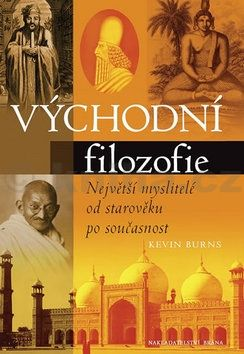 Kevin Burns: Východní filozofie - Největší myslitelé od starověku po současnost cena od 68 Kč