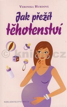 Veronika Hurdová: Jak přežít těhotenství - vtipná příručka pro těhotné ženy cena od 162 Kč