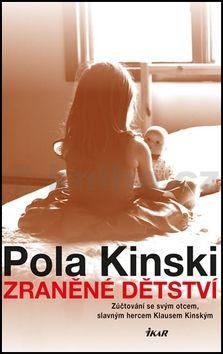 Pola Kinski: Zraněné dětství - Zúčtování se svým otcem, slavným hercem Klausem Kinským cena od 207 Kč