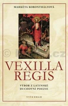 Markéta Koronthályová: Vexilla Regis - Výbor z latinské duchovní poezie cena od 75 Kč