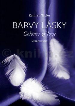 Kathryn Taylor: Barvy lásky / Colours of love 1 - Nespoutaná cena od 44 Kč