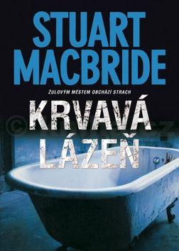 Stuart MacBride: Krvavá lázeň cena od 149 Kč