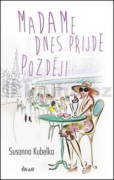 Susanna Kubelka: Madame dnes přijde později cena od 209 Kč