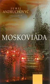 Jurij Ihorevič Andruchovyč: Moskoviáda cena od 205 Kč