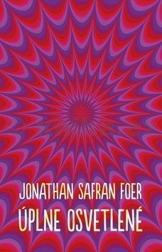 Jonathan Safran Foer: Úplne osvetlené cena od 259 Kč