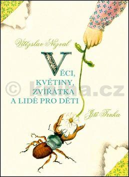 Vítězslav Nezval, Jiří Trnka: Věci, květiny, zvířátka a lidé pro děti cena od 162 Kč