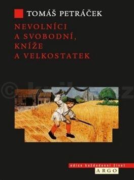Tomáš Petráček: Nevolníci a svobodní, kníže a velkostatek cena od 273 Kč
