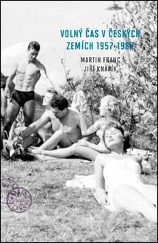 Jiří Knapík, Martin Franc: Volný čas v českých zemích 1957-1967 cena od 352 Kč