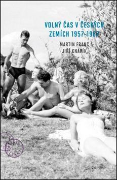 Martin Franc, Jiří Knapík: Volný čas v českých zemích 1957 - 1967 cena od 344 Kč