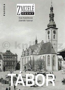 Zdeněk Vybíral, Eva Hubičková: Zmizelé Čechy Tábor cena od 199 Kč