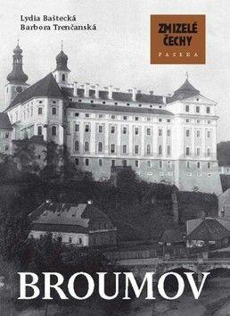 Lydia Baštecká, Barbora Trenčanská: Zmizelé Čechy - Broumov cena od 203 Kč